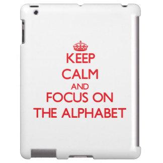 Keep calm and focus on THE ALPHABET