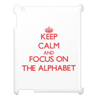 Keep calm and focus on THE ALPHABET Cover For The iPad 2 3 4
