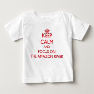 Keep Calm and focus on The Amazon River T Shirts