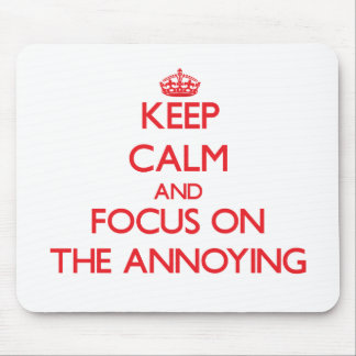 Keep calm and focus on THE ANNOYING Mouse Pads