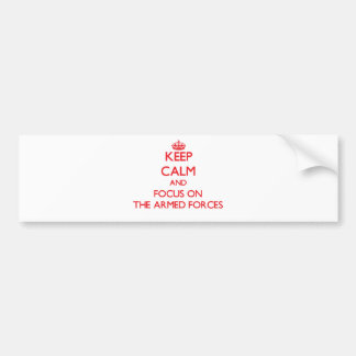 Keep calm and focus on THE ARMED FORCES Bumper Sticker