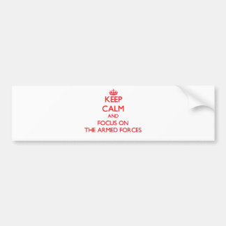 Keep Calm and focus on The Armed Forces Bumper Stickers