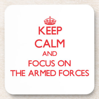 Keep calm and focus on THE ARMED FORCES Drink Coaster