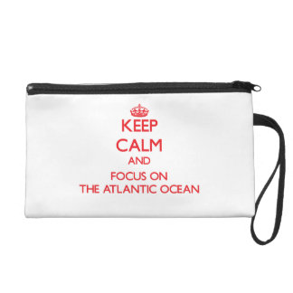 Keep Calm and focus on The Atlantic Ocean Wristlet Purse