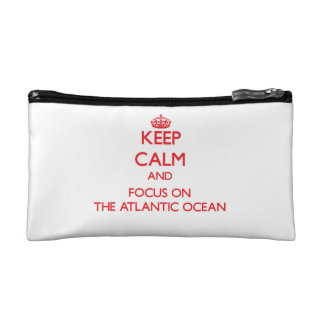 Keep calm and focus on THE ATLANTIC OCEAN Cosmetic Bags
