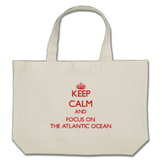 Keep Calm and focus on The Atlantic Ocean Canvas Bags