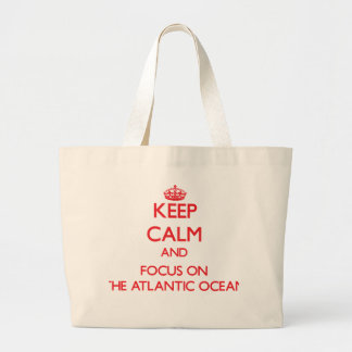 Keep calm and focus on THE ATLANTIC OCEAN Tote Bag