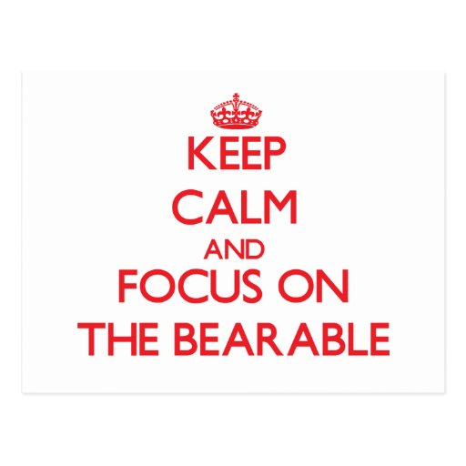 Keep Calm and focus on The Bearable Post Cards