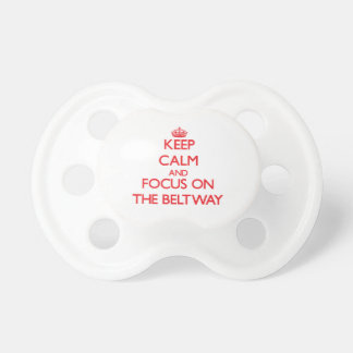 Keep Calm and focus on The Beltway Baby Pacifier