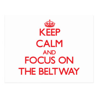 Keep Calm and focus on The Beltway Post Card
