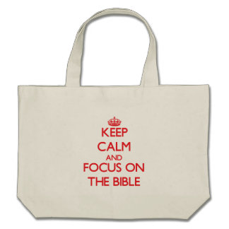 Keep Calm and focus on The Bible Canvas Bag