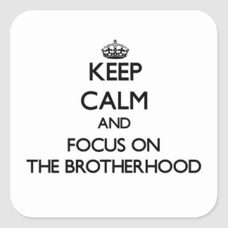 Keep Calm and focus on The Brotherhood Square Sticker