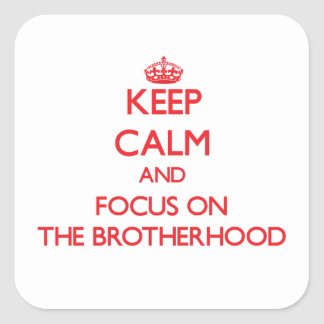 Keep Calm and focus on The Brotherhood Stickers