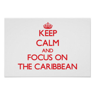 Keep Calm and focus on The Caribbean Poster