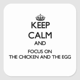 Keep Calm and focus on The Chicken And The Egg Square Sticker