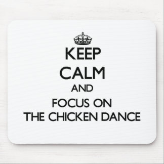 Keep Calm and focus on The Chicken Dance Mouse Pad