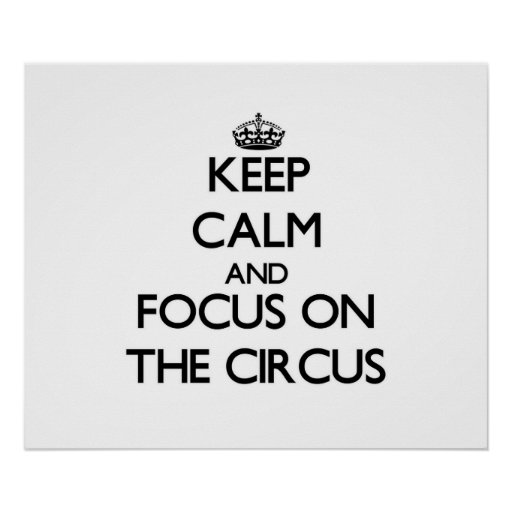 Keep Calm and focus on The Circus Posters