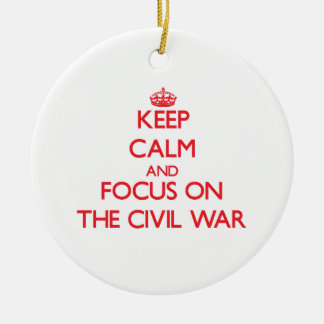 Keep Calm and focus on The Civil War Ornament