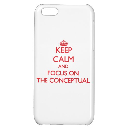 Keep Calm and focus on The Conceptual iPhone 5C Cover