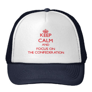 Keep Calm and focus on The Confederation Trucker Hat