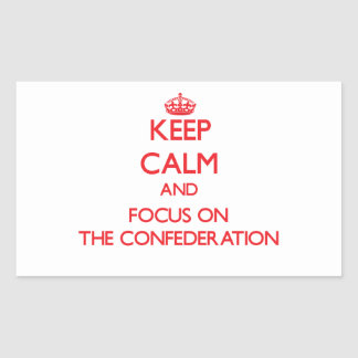 Keep Calm and focus on The Confederation Rectangular Stickers
