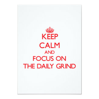 Keep Calm and focus on The Daily Grind 13 Cm X 18 Cm Invitation Card