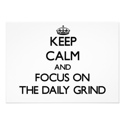 Keep Calm and focus on The Daily Grind Cards
