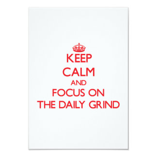 Keep Calm and focus on The Daily Grind 3.5x5 Paper Invitation Card