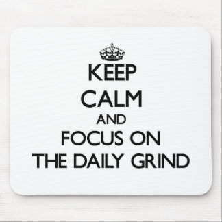 Keep Calm and focus on The Daily Grind Mouse Pad