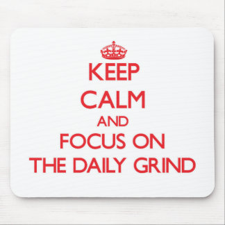 Keep Calm and focus on The Daily Grind Mouse Pads