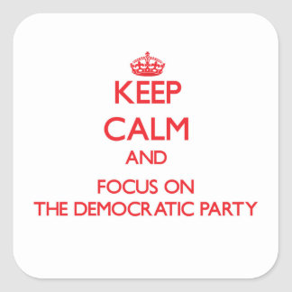 Keep Calm and focus on The Democratic Party Square Sticker