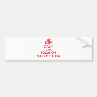 Keep Calm and focus on The Dotted Line Bumper Stickers