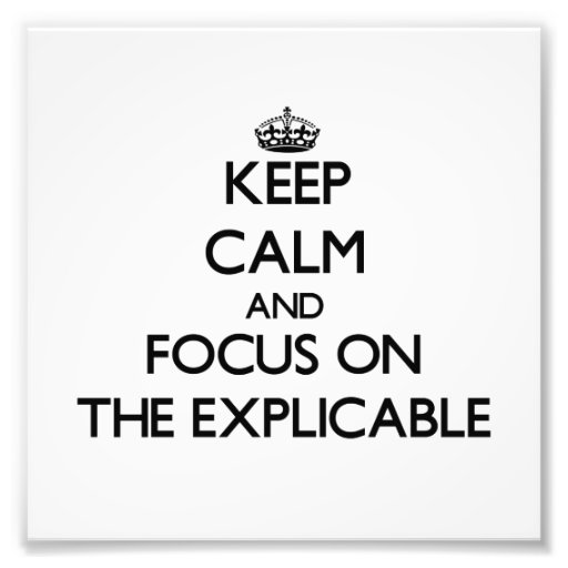 Keep Calm and focus on THE EXPLICABLE Photo