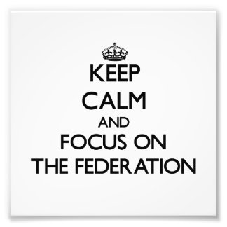 Keep Calm and focus on The Federation Photo Art