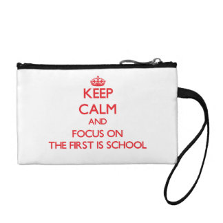 Keep Calm and focus on The First Is School Coin Purses