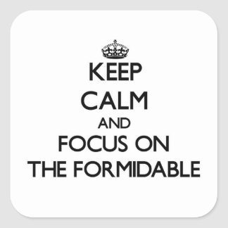 Keep Calm and focus on The Formidable Square Sticker
