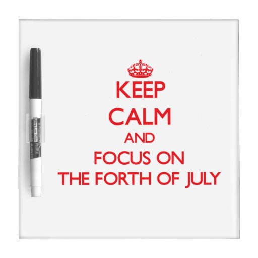 Keep Calm and focus on The Forth Of July Dry-Erase Board