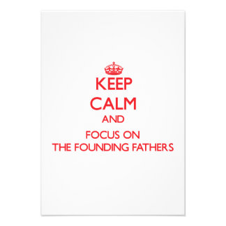 Keep Calm and focus on The Founding Fathers Invites