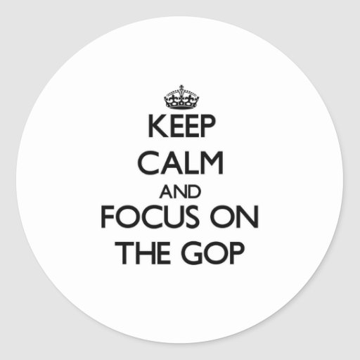 Keep Calm and focus on The Gop Stickers
