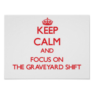 Keep Calm and focus on The Graveyard Shift Print