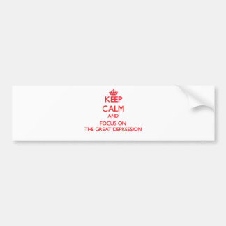 Keep Calm and focus on The Great Depression Bumper Stickers