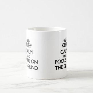 Keep Calm and focus on The Grind Coffee Mug