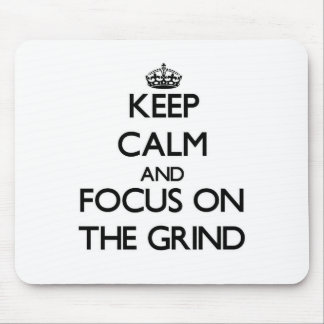 Keep Calm and focus on The Grind Mouse Pads