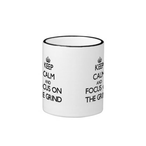 Keep Calm and focus on The Grind Coffee Mugs