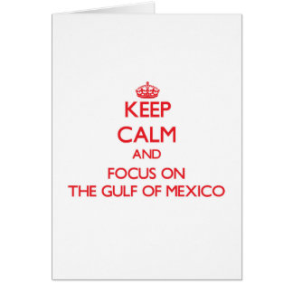 Keep Calm and focus on The Gulf Of Mexico Greeting Card