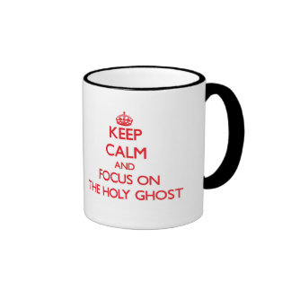 Keep Calm and focus on The Holy Ghost Ringer Coffee Mug