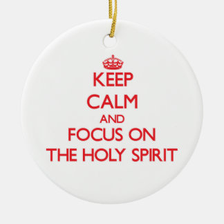 Keep Calm and focus on The Holy Spirit Ornaments
