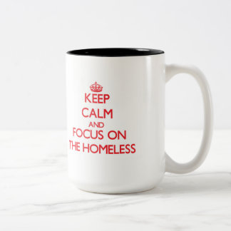 Keep Calm and focus on The Homeless Mugs