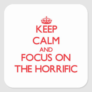 Keep Calm and focus on The Horrific Square Sticker