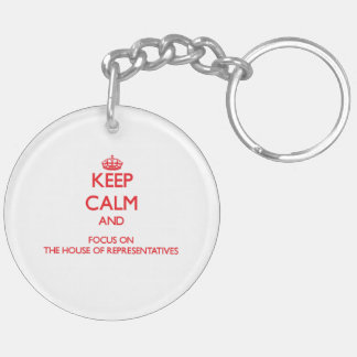 Keep Calm and focus on The House Of Representative Acrylic Key Chain